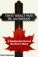 Thou Shalt Not Be An Indian: A Residential School Survival Story